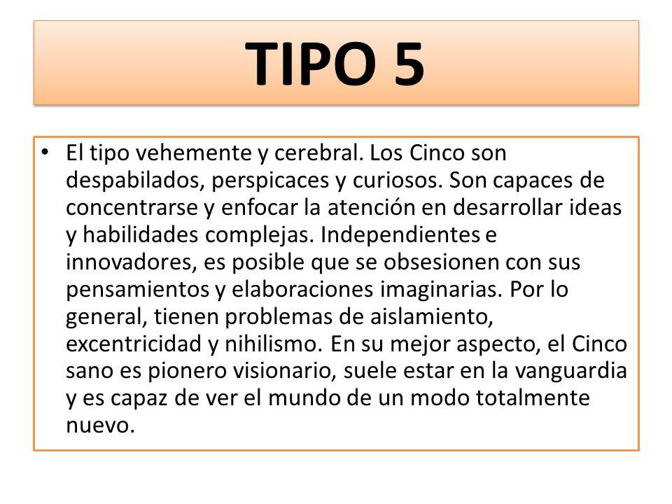 TIPO 5 El tipo vehemente y cerebral.Los Cinco son despabilados, perspicaces y curiosos.