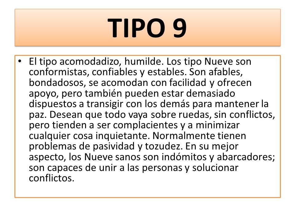 TIPO 9 El tipo acomodadizo, humilde.Los tipo Nueve son conformistas, confiables y estables.