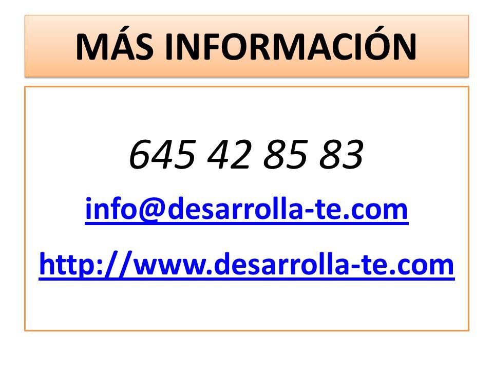 MÁS INFORMACIÓN 645 42 85 83 info@desarrolla-te.com http://www.desarrolla-te.com