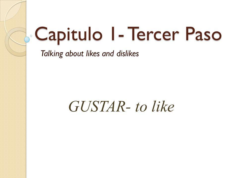 GUSTA SINGULAR (One thing) Q: ¿Qué te gusta.(informal) A: Me gusta….(la pizza).