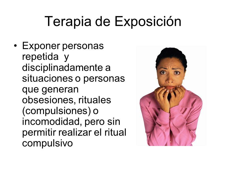 Terapia de Exposición Exponer personas repetida y disciplinadamente a situaciones o personas que generan obsesiones, rituales (compulsiones) o incomod