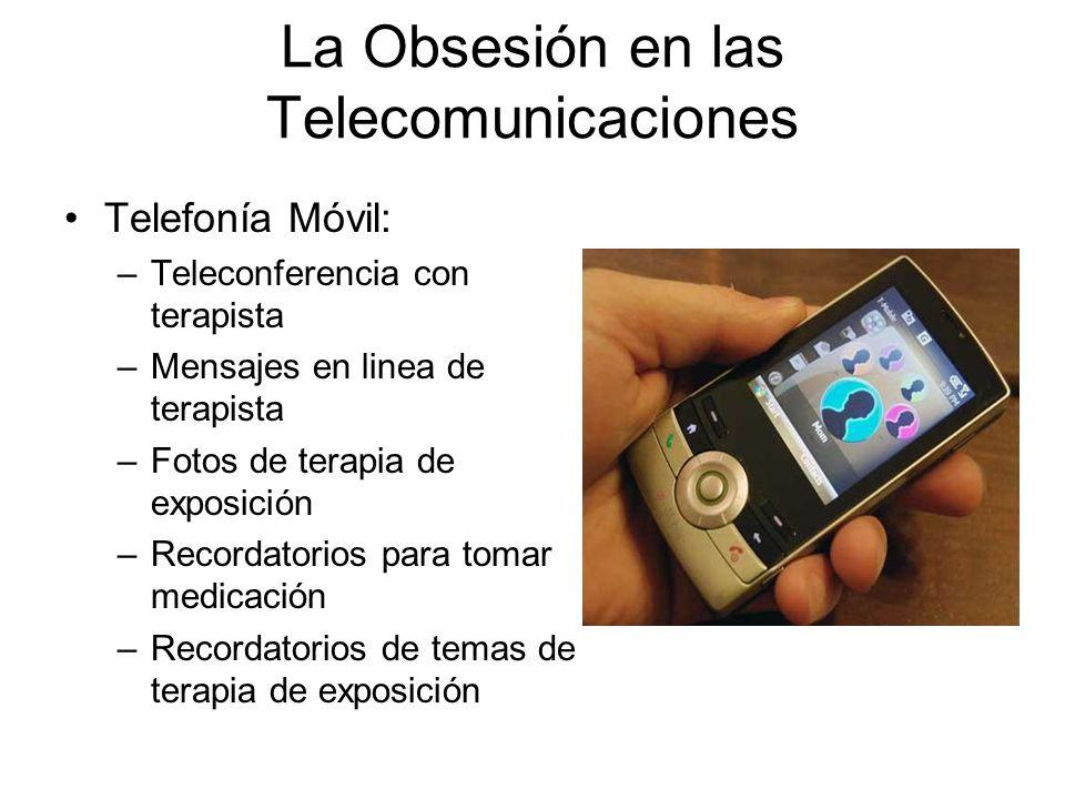 La Obsesión en las Telecomunicaciones Telefonía Móvil: –Teleconferencia con terapista –Mensajes en linea de terapista –Fotos de terapia de exposición