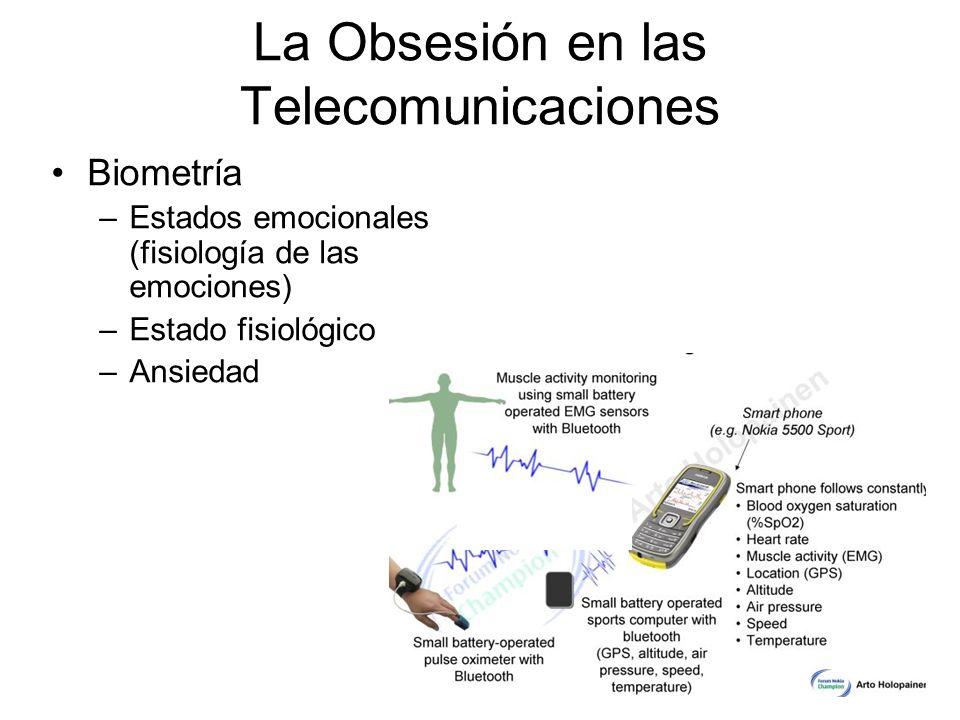 Biometría –Estados emocionales (fisiología de las emociones) –Estado fisiológico –Ansiedad La Obsesión en las Telecomunicaciones