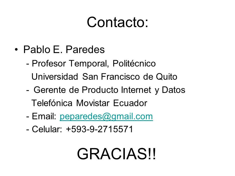 Contacto: Pablo E. Paredes - Profesor Temporal, Politécnico Universidad San Francisco de Quito -Gerente de Producto Internet y Datos Telefónica Movist