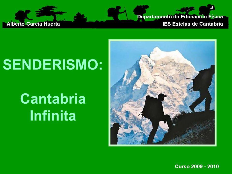 Departamento de Educación Física IES Estelas de Cantabria Alberto García Huerta SENDERISMO: Cantabria Infinita Curso 2009 - 2010