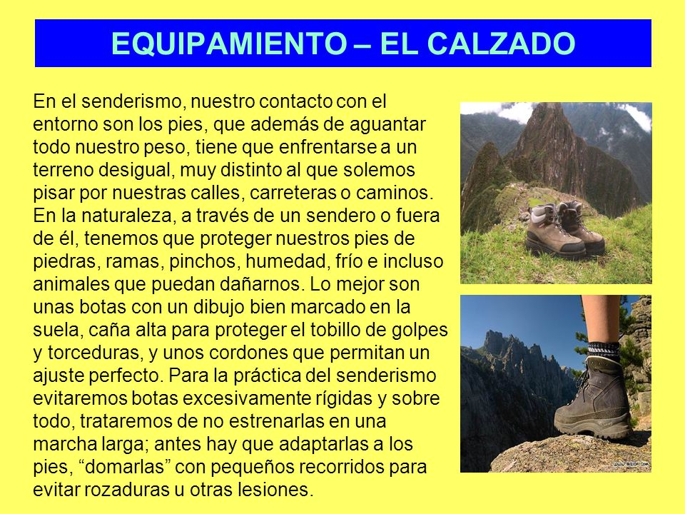 EQUIPAMIENTO – EL CALZADO En el senderismo, nuestro contacto con el entorno son los pies, que además de aguantar todo nuestro peso, tiene que enfrenta