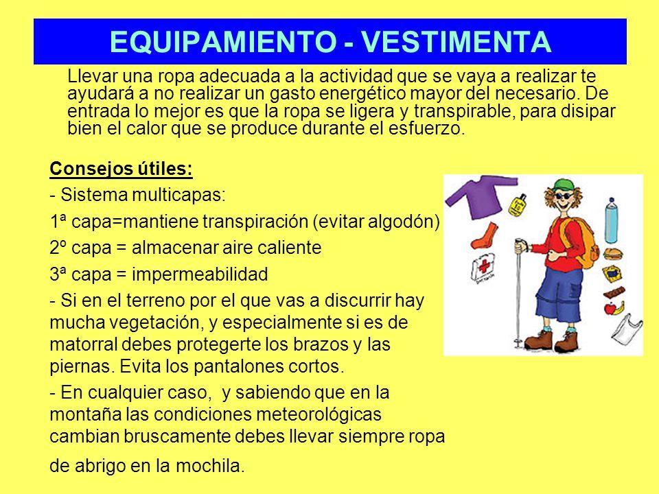 EQUIPAMIENTO - VESTIMENTA Llevar una ropa adecuada a la actividad que se vaya a realizar te ayudará a no realizar un gasto energético mayor del necesa