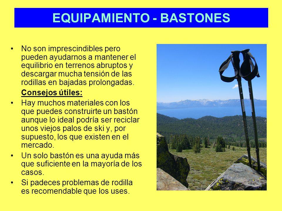 EQUIPAMIENTO - BASTONES No son imprescindibles pero pueden ayudarnos a mantener el equilibrio en terrenos abruptos y descargar mucha tensión de las ro