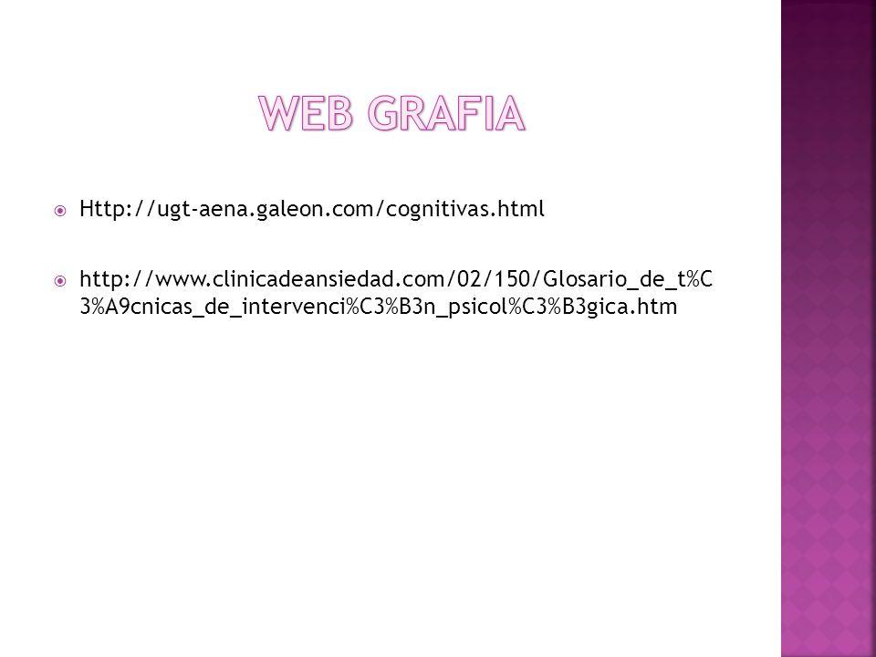 Http://ugt-aena.galeon.com/cognitivas.html http://www.clinicadeansiedad.com/02/150/Glosario_de_t%C 3%A9cnicas_de_intervenci%C3%B3n_psicol%C3%B3gica.ht