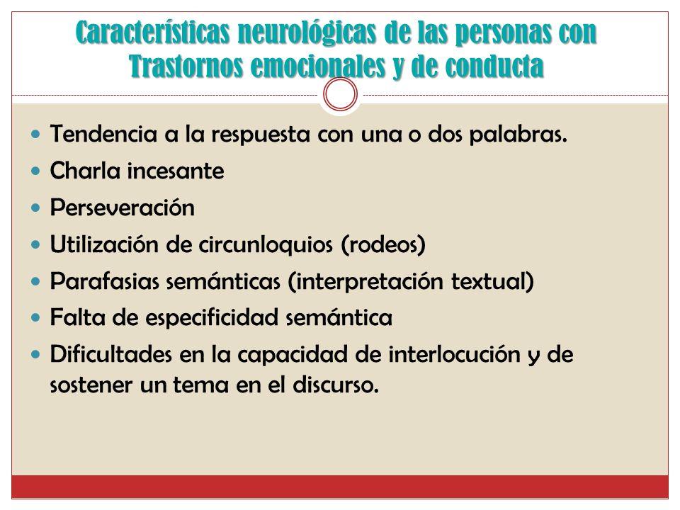 Características neurológicas de las personas con Trastornos emocionales y de conducta Las personas con trastornos emocionales y de conducta presentan