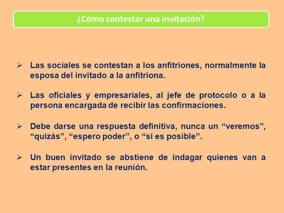 ¿Cómo contestar una invitación? Las sociales se contestan a los anfitriones, normalmente la esposa del invitado a la anfitriona. Las oficiales y empre