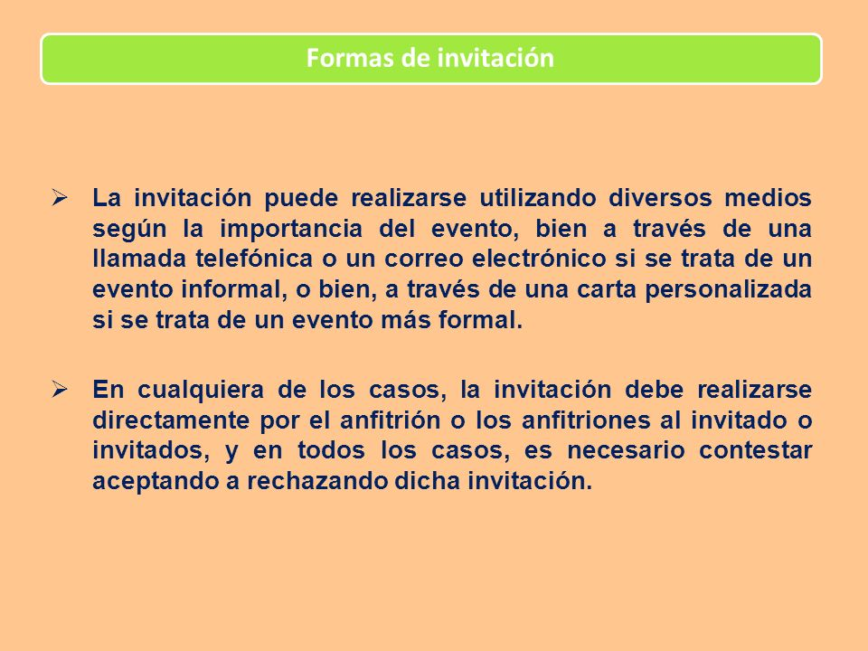 Formas de invitación La invitación puede realizarse utilizando diversos medios según la importancia del evento, bien a través de una llamada telefónic