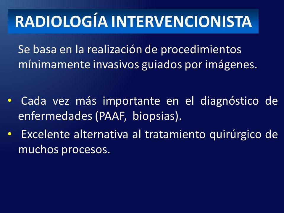 RADIOLOGÍA INTERVENCIONISTA Se basa en la realización de procedimientos mínimamente invasivos guiados por imágenes.