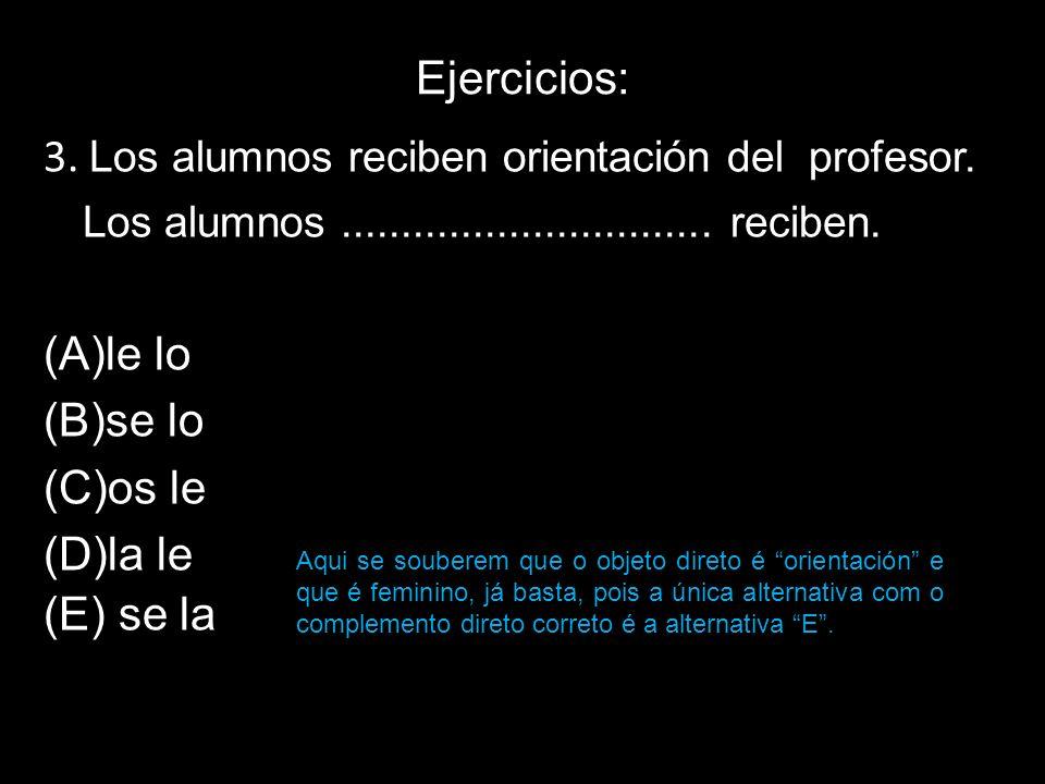 Ejercicios: 3. Los alumnos reciben orientación del profesor. Los alumnos............................... reciben. (A)le lo (B)se lo (C)os le (D)la le (