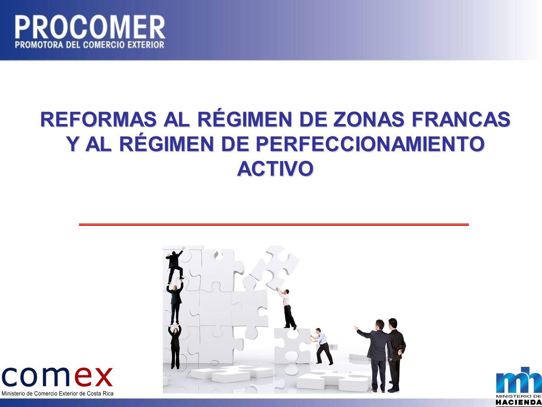 REFORMAS AL RÉGIMEN DE ZONAS FRANCAS Y AL RÉGIMEN DE PERFECCIONAMIENTO ACTIVO