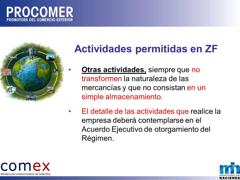 Actividades permitidas en ZF Otras actividades, siempre que no transformen la naturaleza de las mercancías y que no consistan en un simple almacenamiento.