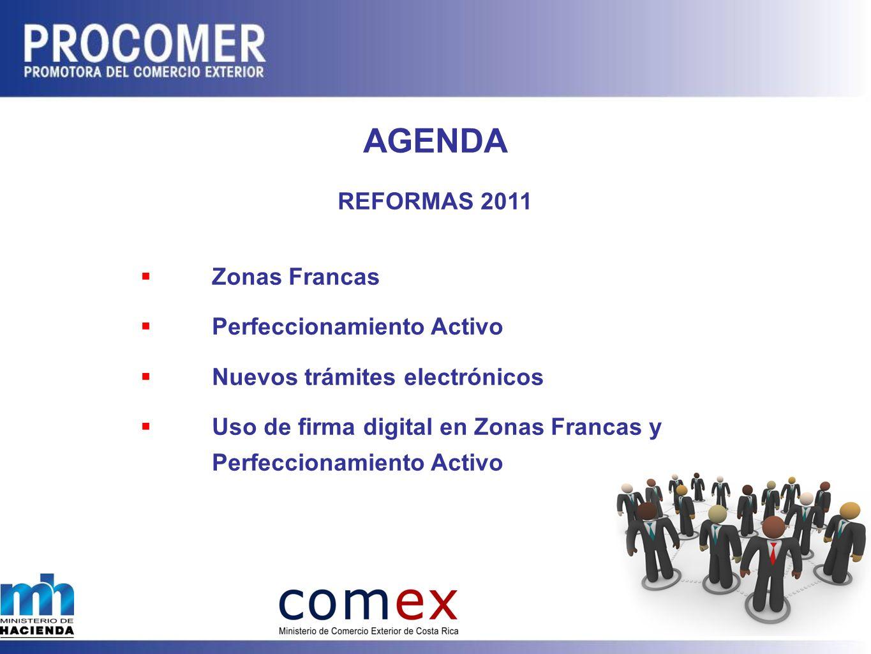 AGENDA REFORMAS 2011 Zonas Francas Perfeccionamiento Activo Nuevos trámites electrónicos Uso de firma digital en Zonas Francas y Perfeccionamiento Activo