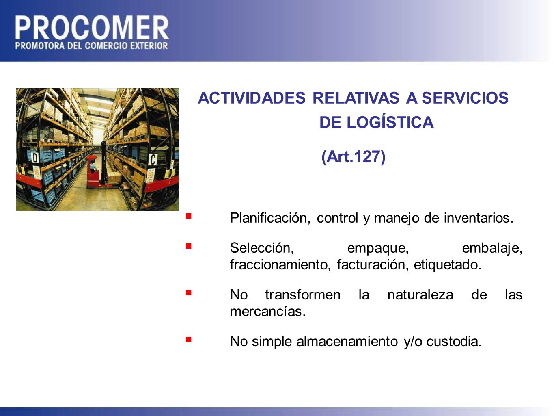 ACTIVIDADES RELATIVAS A SERVICIOS DE LOGÍSTICA (Art.127) Planificación, control y manejo de inventarios.