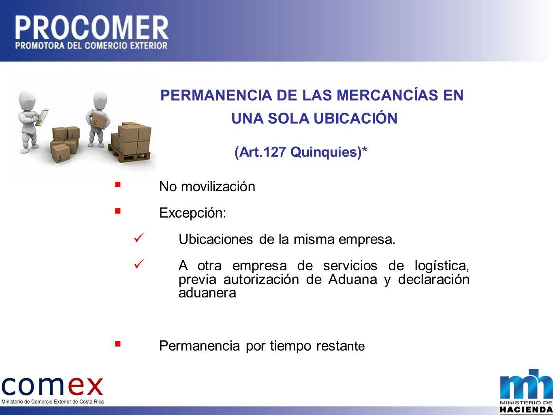 PERMANENCIA DE LAS MERCANCÍAS EN UNA SOLA UBICACIÓN (Art.127 Quinquies)* No movilización Excepción: Ubicaciones de la misma empresa.