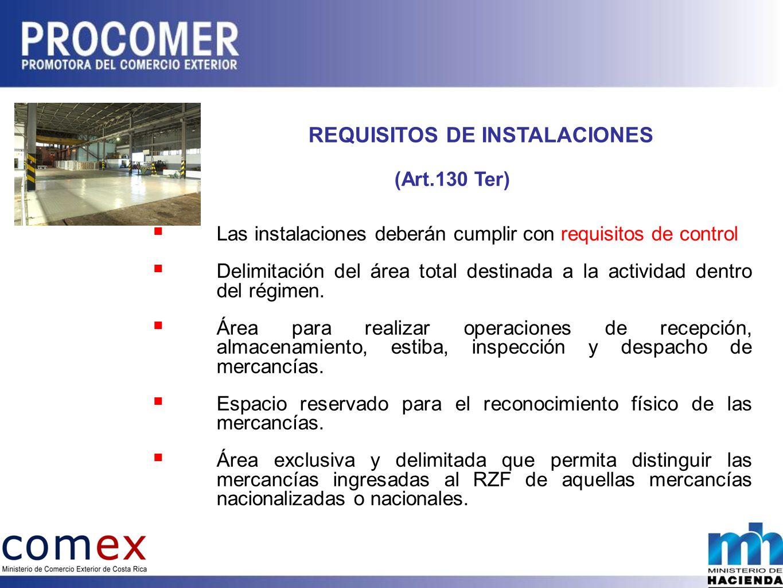 REQUISITOS DE INSTALACIONES (Art.130 Ter) Las instalaciones deberán cumplir con requisitos de control Delimitación del área total destinada a la actividad dentro del régimen.
