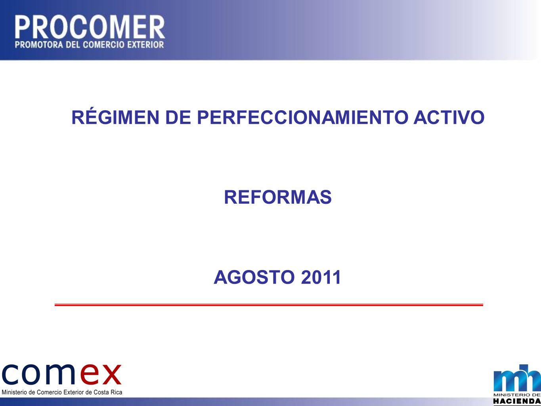 RÉGIMEN DE PERFECCIONAMIENTO ACTIVO REFORMAS AGOSTO 2011