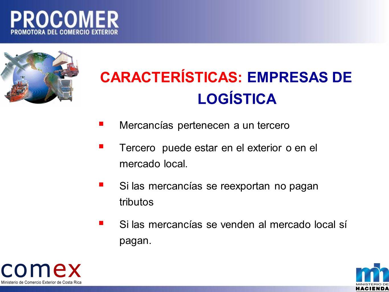 CARACTERÍSTICAS: EMPRESAS DE LOGÍSTICA Mercancías pertenecen a un tercero Tercero puede estar en el exterior o en el mercado local.