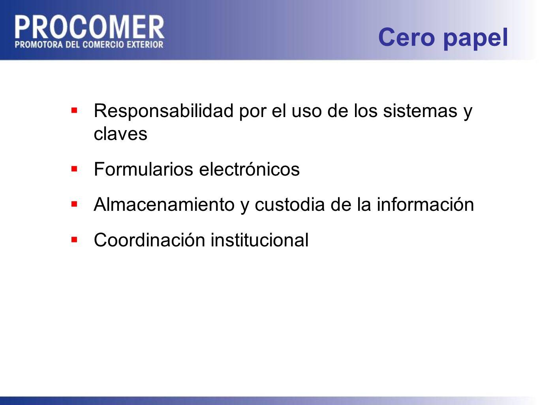 Cero papel Responsabilidad por el uso de los sistemas y claves Formularios electrónicos Almacenamiento y custodia de la información Coordinación institucional