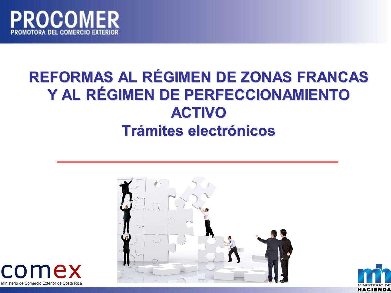 REFORMAS AL RÉGIMEN DE ZONAS FRANCAS Y AL RÉGIMEN DE PERFECCIONAMIENTO ACTIVO Trámites electrónicos