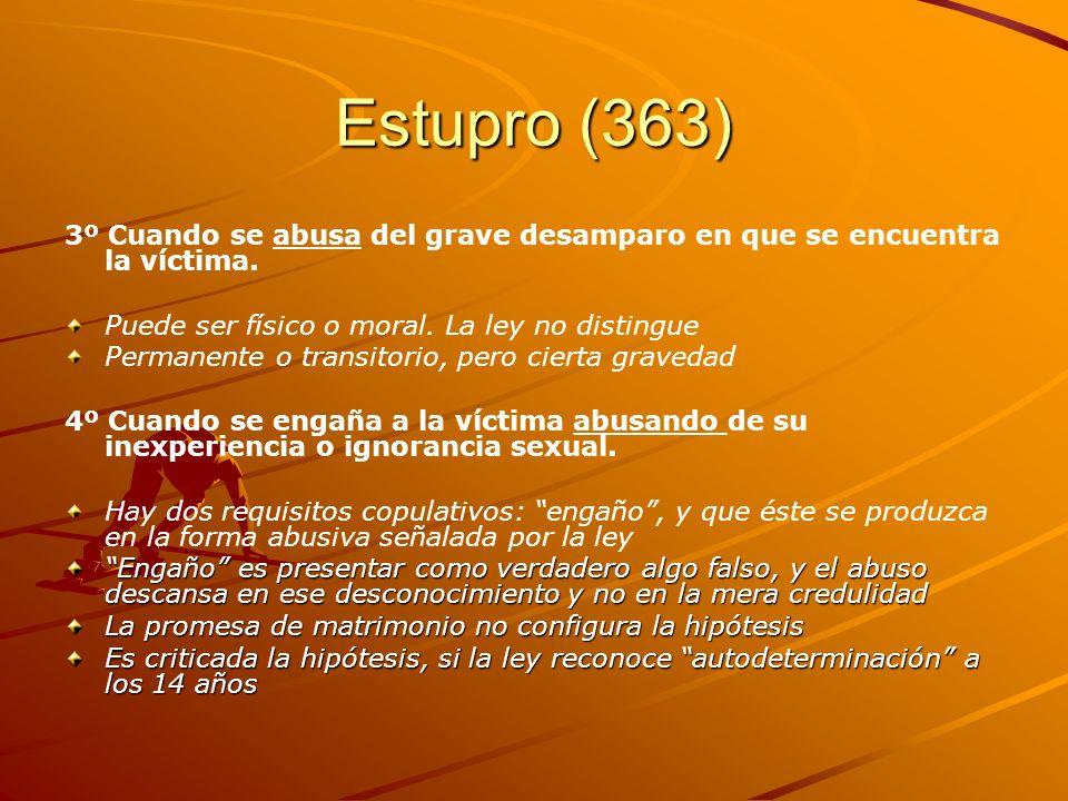 Estupro (363) 3º Cuando se abusa del grave desamparo en que se encuentra la víctima. Puede ser físico o moral. La ley no distingue Permanente o transi