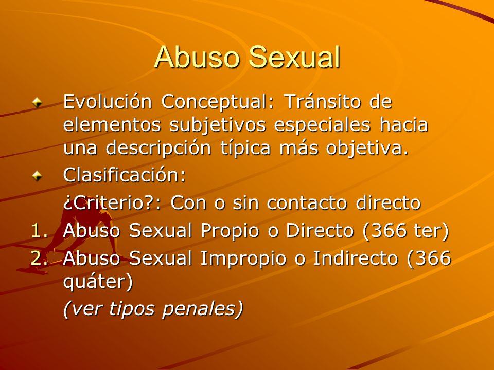 Abuso Sexual Evolución Conceptual: Tránsito de elementos subjetivos especiales hacia una descripción típica más objetiva. Clasificación: ¿Criterio?: C