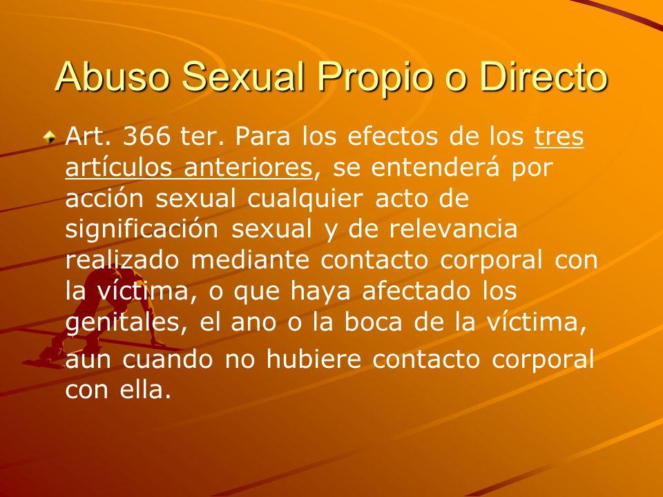 Abuso Sexual Propio o Directo Art. 366 ter. Para los efectos de los tres artículos anteriores, se entenderá por acción sexual cualquier acto de signif