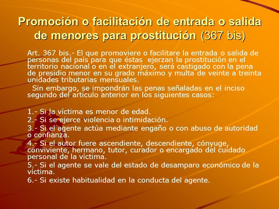 Promoción o facilitación de entrada o salida de menores para prostitución (367 bis) Art. 367 bis.- El que promoviere o facilitare la entrada o salida