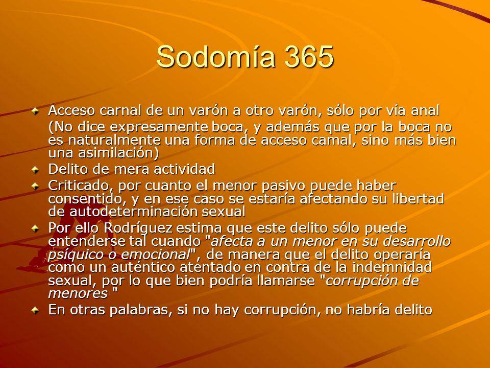 Sodomía 365 Acceso carnal de un varón a otro varón, sólo por vía anal (No dice expresamente boca, y además que por la boca no es naturalmente una form
