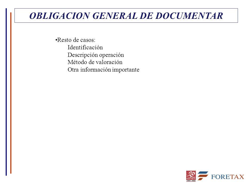 OBLIGACION GENERAL DE DOCUMENTAR Resto de casos: Identificación Descripción operación Método de valoración Otra información importante