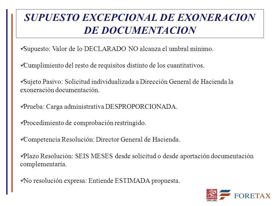 SUPUESTO EXCEPCIONAL DE EXONERACION DE DOCUMENTACION Supuesto: Valor de lo DECLARADO NO alcanza el umbral mínimo. Cumplimiento del resto de requisitos
