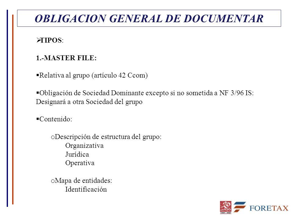 OBLIGACION GENERAL DE DOCUMENTAR TIPOS: 1.-MASTER FILE: Relativa al grupo (artículo 42 Ccom) Obligación de Sociedad Dominante excepto si no sometida a
