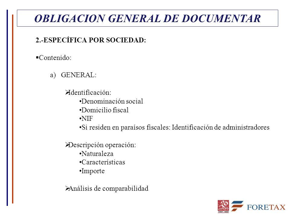OBLIGACION GENERAL DE DOCUMENTAR 2.-ESPECÍFICA POR SOCIEDAD: Contenido: a)GENERAL: Identificación: Denominación social Domicilio fiscal NIF Si residen