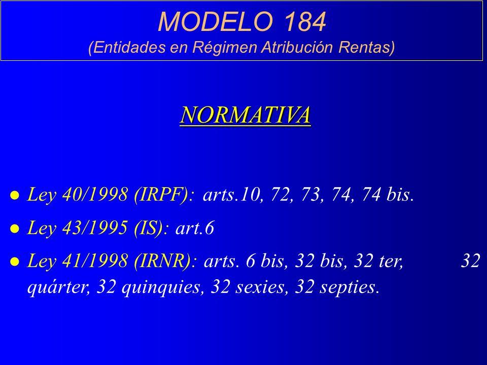 MODELO 184 (Entidades en Régimen Atribución Rentas)NORMATIVA l Ley 40/1998 (IRPF): arts.10, 72, 73, 74, 74 bis.
