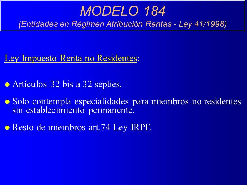 MODELO 184 (Entidades en Régimen Atribución Rentas - Ley 41/1998) Ley Impuesto Renta no Residentes: l Artículos 32 bis a 32 septies.