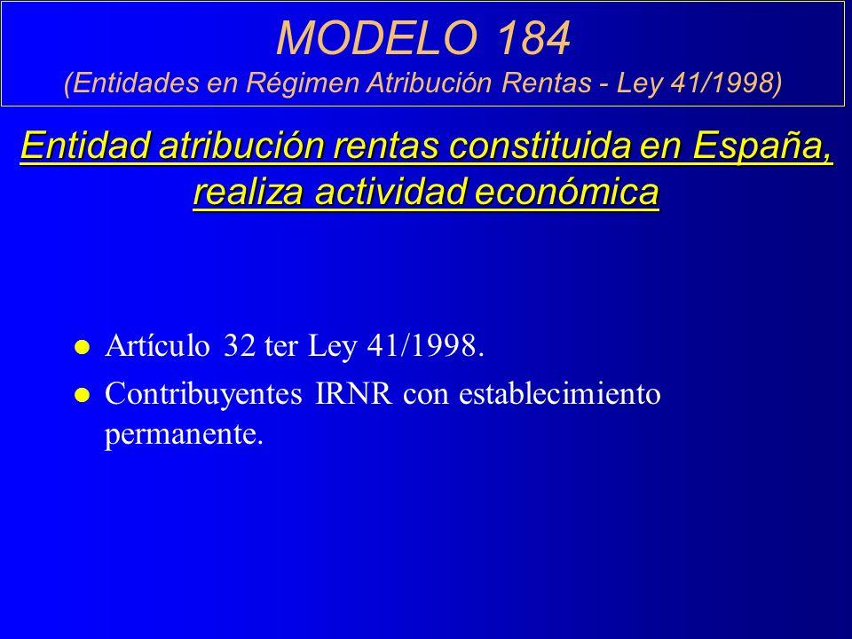 MODELO 184 (Entidades en Régimen Atribución Rentas - Ley 41/1998) Entidad atribución rentas constituida en España, realiza actividad económica l Artículo 32 ter Ley 41/1998.