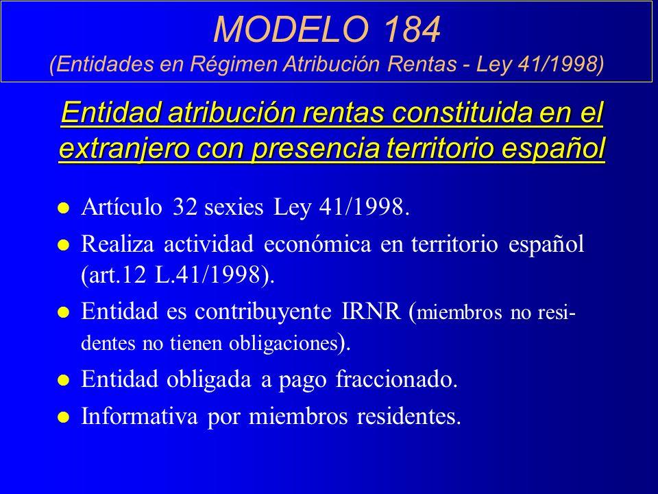 MODELO 184 (Entidades en Régimen Atribución Rentas - Ley 41/1998) Entidad atribución rentas constituida en el extranjero con presencia territorio español l Artículo 32 sexies Ley 41/1998.