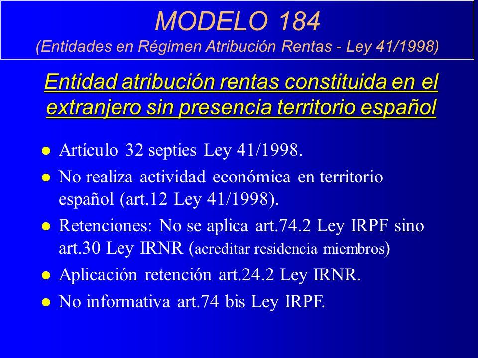 MODELO 184 (Entidades en Régimen Atribución Rentas - Ley 41/1998) Entidad atribución rentas constituida en el extranjero sin presencia territorio español l Artículo 32 septies Ley 41/1998.