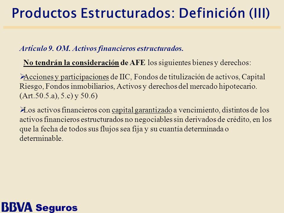 Seguros Productos Estructurados: Definición (III) Artículo 9. OM. Activos financieros estructurados. No tendrán la consideración de AFE los siguientes