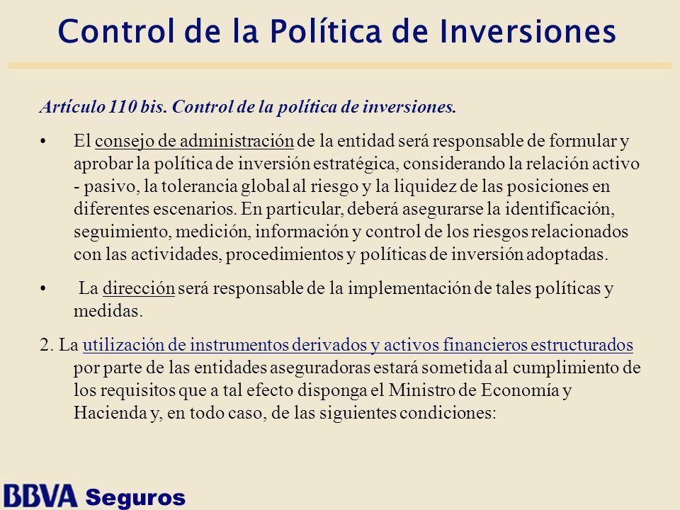 Seguros Control de la Política de Inversiones Artículo 110 bis. Control de la política de inversiones. El consejo de administración de la entidad será