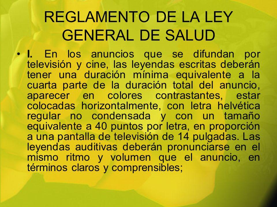 REGLAMENTO DE LA LEY GENERAL DE SALUD I.En los anuncios que se difundan por televisión y cine, las leyendas escritas deberán tener una duración mínima