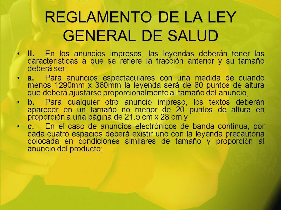 REGLAMENTO DE LA LEY GENERAL DE SALUD II.En los anuncios impresos, las leyendas deberán tener las características a que se refiere la fracción anterio