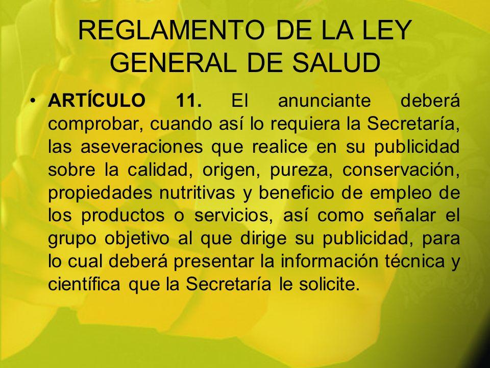 REGLAMENTO DE LA LEY GENERAL DE SALUD ARTÍCULO 11. El anunciante deberá comprobar, cuando así lo requiera la Secretaría, las aseveraciones que realice