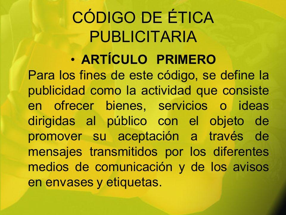 CÓDIGO DE ÉTICA PUBLICITARIA ARTÍCULOPRIMERO Para los fines de este código, se define la publicidad como la actividad que consiste en ofrecer bienes,