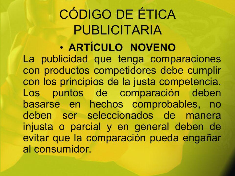 CÓDIGO DE ÉTICA PUBLICITARIA ARTÍCULONOVENO La publicidad que tenga comparaciones con productos competidores debe cumplir con los principios de la jus