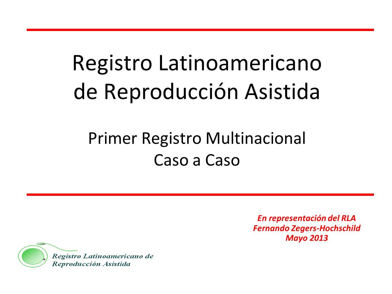 Registro Latinoamericano de Reproducción Asistida Primer Registro Multinacional Caso a Caso En representación del RLA Fernando Zegers-Hochschild Mayo